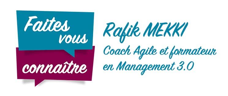 """Titre de la série """"Faites vous connaître"""" avec l'interview de Rafik Mekki, Coach Agile et formateur en Management 3.0"""